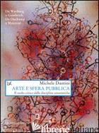 ARTE E SFERA PUBBLICA. IL RUOLO CRITICO DELLE DISCIPLINE UMANISTICHE - DANTINI MICHELE