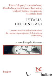 ITALIA DELLE STRAGI. LE TRAME EVERSIVE NELLA RICOSTRUZIONE DEI MAGISTRATI PROTAG - VENTRONE A. (CUR.)