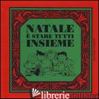 NATALE E' STARE TUTTI INSIEME - SCHULZ CHARLES M.