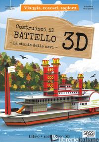 COSTRUISCI IL BATTELLO 3D. LA STORIA DELLE NAVI. VIAGGIA, CONOSCI, ESPLORA. EDIZ - BONAGURO VALENTINA; MANUZZATO VALENTINA