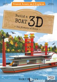 3D BOAT. THE HISTORY OF SHIPS. TRAVEL, LEARN AND EXPLORE. EDIZ. ILLUSTRATA. CON  - BONAGURO VALENTINA; MANUZZATO VALENTINA
