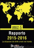 AMNESTY INTERNATIONAL. RAPPORTO 2015-2016. LA SITUAZIONE DEI DIRITTI UMANI NEL M - AMNESTY INTERNATIONAL (CUR.)