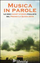 MUSICA IN PAROLE. LE DIECI SHORT STORIES FINALISTE DEL PREMIO LA QUARA 2016 -