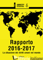 AMNESTY INTERNATIONAL. RAPPORTO 2016-2017. LA SITUAZIONE DEI DIRITTI UMANI NEL M - AMNESTY INTERNATIONAL (CUR.)