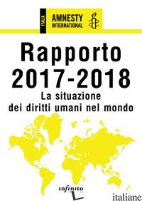 AMNESTY INTERNATIONAL. RAPPORTO 2017-2018. LA SITUAZIONE DEI DIRITTI UMANI NEL M - AMNESTY INTERNATIONAL (CUR.)