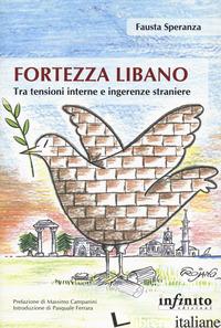 FORTEZZA LIBANO. TRA TENSIONI INTERNE E INGERENZE STRANIERE - SPERANZA FAUSTA