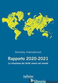 AMNESTY INTERNATIONAL. RAPPORTO 2020-2021. LA SITUAZIONE DEI DIRITTI UMANI NEL M - AMNESTY INTERNATIONAL (CUR.)