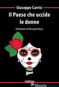PAESE CHE UCCIDE LE DONNE (IL) - CARRISI GIUSEPPE