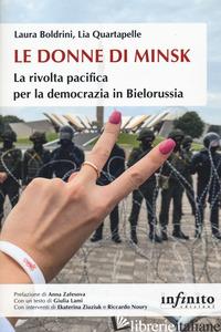DONNE DI MINSK. LA RIVOLTA PACIFICA PER LA DEMOCRAZIA IN BIELORUSSIA (LE) - BOLDRINI LAURA; QUARTAPELLE LIA
