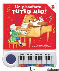 PIANOFORTE TUTTO MIO! EDIZ. A COLORI. CON GIOCO (UN) - MANTEGAZZA GIOVANNA