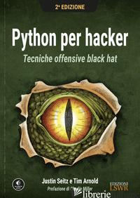 PYTHON PER HACKER. TECNICHE OFFENSIVE BLACK HAT - SEITZ JUSTIN; ARNOLD TIM