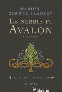 NEBBIE DI AVALON. IL CICLO DI AVALON. PARTE PRIMA (LE) - ZIMMER BRADLEY MARION