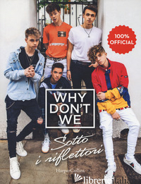 WHY DON'T WE. SOTTO I RIFLETTORI - WHY DON'T WE