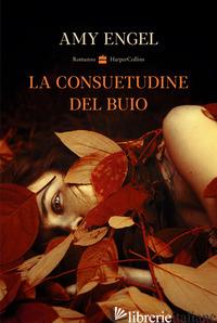 CONSUETUDINE DEL BUIO (LA) - ENGEL AMY