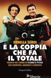 E LA COPPIA CHE FA IL TOTALE. VIAGGIO NEL CINEMA DI FICARRA & PICONE CON INTERVI - SGROI ORNELLA