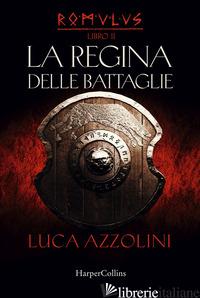 REGINA DELLE BATTAGLIE. ROMULUS (LA). VOL. 2 - AZZOLINI LUCA