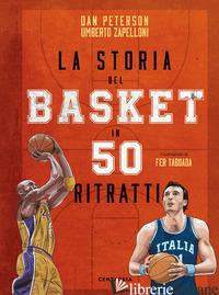 STORIA DEL BASKET IN 50 RITRATTI (LA) - PETERSON DAN; ZAPELLONI UMBERTO