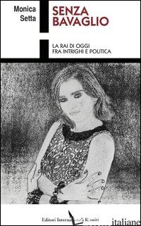 SENZA BAVAGLIO. LA RAI DI OGGI FRA INTRIGHI E POLITICA - SETTA MONICA