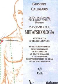 CATENE LINEARI DEL CORPO E DELLO SPIRITO DAVANTI ALLA METAPSICOLOGIA. TELEPATIA  - CALLIGARIS GIUSEPPE