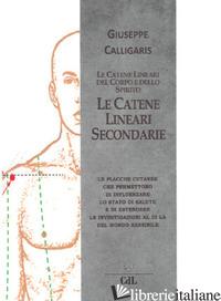 CATENE LINEARI SECONDARIE DEL CORPO E DELLO SPIRITO (LE) - CALLIGARIS GIUSEPPE