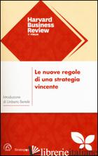 NUOVE REGOLE DI UNA STRATEGIA VINCENTE (LE) - HARVARD BUSINESS REVIEW