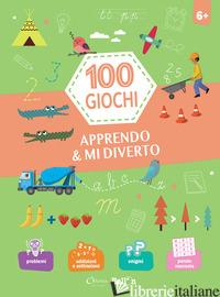APPRENDO & MI DIVERTO. 100 GIOCHI. EDIZ. A COLORI -