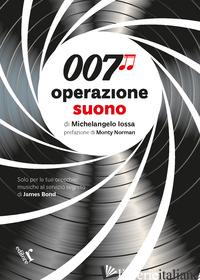 007 OPERAZIONE SUONO - IOSSA MICHELANGELO