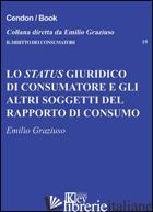 STATUS GIURIDICO DI CONSUMATORE E GLI ALTRI SOGGETTI DEL RAPPORTO DI CONSUMO (LO - GRAZIUSO EMILIO