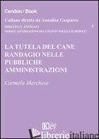 TUTELA DEL CANE RANDAGIO NELLE PUBBLICHE AMMINISTRAZIONI (LA) - MARCHESE CARMELA