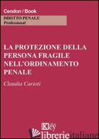 PROTEZIONE DELLA PERSONA FRAGILE NELL'ORDINAMENTO PENALE (LA) - CARIOTI CLAUDIA