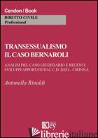 TRANSESSUALISMO. IL CASO BERNAROLI. ANALISI DEL CASO GIUDIZIARIO E RECENTI SVILU - RINALDI ANTONELLA
