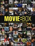 MOVIE:BOX. IL GRANDE CINEMA E LA FOTOGRAFIA. EDIZ. ILLUSTRATA - MEREGHETTI P. (CUR.)