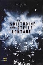 SOLITUDINE DELLE STELLE LONTANE (LA) - LING KATE
