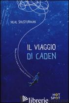 VIAGGIO DI CADEN (IL) - SHUSTERMAN NEAL