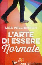 ARTE DI ESSERE NORMALE (L') - WILLIAMSON LISA