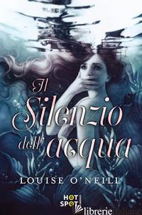 SILENZIO DELL'ACQUA (IL) - O'NEILL LOUISE