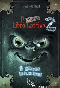 PICCOLO LIBRO CATTIVO (IL). VOL. 2: E GIUNTA LA TUA ORA! - MYST MAGNUS