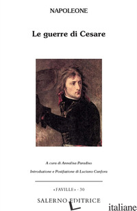 GUERRE DI CESARE (LE) - BONAPARTE NAPOLEONE; PARADISO A. (CUR.)