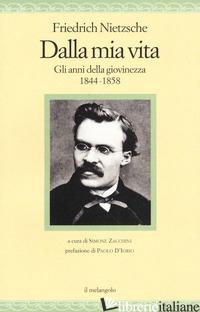 DALLA MIA VITA. GLI ANNI DELLA GIOVINEZZA 1844-1858 - NIETZSCHE FRIEDRICH; ZACCHINI S. (CUR.)
