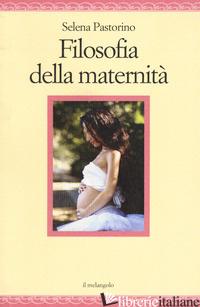 FILOSOFIA DELLA MATERNITA' - PASTORINO SELENA