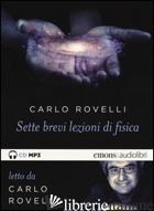 SETTE BREVI LEZIONI DI FISICA. LETTO DA CARLO ROVELLI. AUDIOLIBRO. CD AUDIO FORM - ROVELLI CARLO