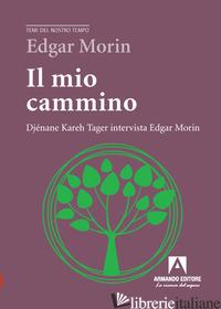MIO CAMMINO. DJENANE KAREH TAGER INTERVISTA EDGAR MORIN (IL) - MORIN EDGAR; TAGER DJENANE K.