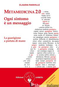 METAMEDICINA 2.0. OGNI SINTOMO E' UN MESSAGGIO. LA GUARIGIONE A PORTATA DI MANO. - RAINVILLE CLAUDIA
