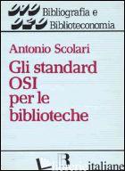 STANDARD OSI PER LE BIBLIOTECHE. DALLA BIBLIOTECA-CATALOGO ALLA BIBLIOTECA-NODO  - SCOLARI ANTONIO