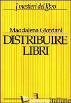 DISTRIBUIRE LIBRI. UNA GUIDA PER I PICCOLI EDITORI - GIORDANI MADDALENA