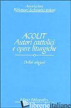 ACOLIT. AUTORI CATTOLICI E OPERE LITURGICHE. VOL. 2: ORDINI RELIGIOSI - ASSOCIAZIONE BIBLIOTECARI ECCLESIASTICI ITALIANI (CUR.)