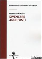 DIVENTARE ARCHIVISTI - VALACCHI FEDERICO