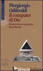 COMPUTER DI DIO. PENSIERI DI UN MATEMATICO IMPERTINENTE (IL) - ODIFREDDI PIERGIORGIO