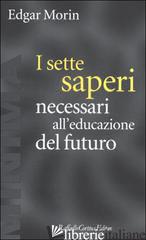 SETTE SAPERI NECESSARI ALL'EDUCAZIONE DEL FUTURO (I) - MORIN EDGAR