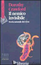 NEMICO INVISIBILE. STORIA NATURALE DEI VIRUS (IL) - CRAWFORD DOROTHY